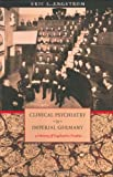 img - for Clinical Psychiatry in Imperial Germany: A History of Psychiatric Practice (Cornell Studies in the History of Psychiatry) book / textbook / text book