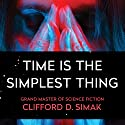 Time Is the Simplest Thing (       UNABRIDGED) by Clifford Simak Narrated by Matthew Boston