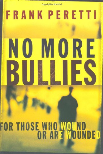 No More Bullies: For Those Who Wound or Are Wounded, Peretti, Frank