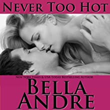 Never Too Hot (       UNABRIDGED) by Bella Andre Narrated by Eva Kaminsky