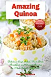 Amazing Quinoa: Delicious Soup, Salad, Main Dish, Breakfast and Dessert Recipes the Whole Family Will Love! (FREE BONUS: 20 Healthy Gluten-free Superfood ... Weight Loss) (Healthy Cookbook Series 3)