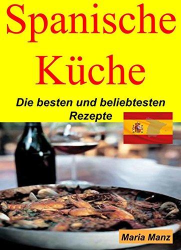Spanische Küche: Die besten und beliebtesten Rezepte (German Edition) by Maria Manz
