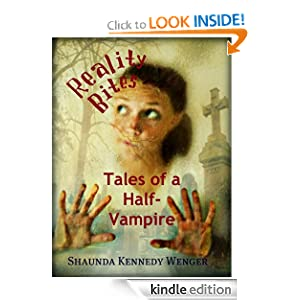 Free Kindle Book: Reality Bites, Tales of a Half-Vampire, by Shaunda Kennedy Wenger. Publication Date: May 23, 2012