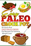 Easy Paleo Crock Pot - 50 Quick And Easy Paleo Crock Pot Recipes For EXTREME Weight Loss (Paleo Crock pot, paleo crock pot recipes, crock pot, slow cooker Book 2)