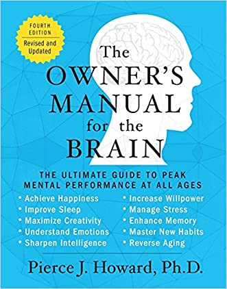 The Owner's Manual for the Brain (4th Edition): The Ultimate Guide to Peak Mental Performance at All Ages written by Pierce Howard