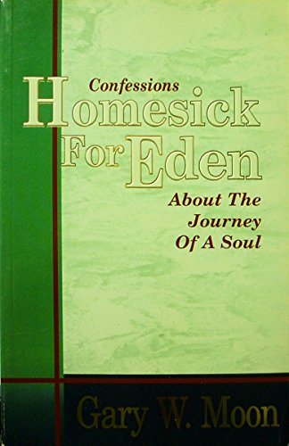 Homesick for Eden: Confessions About the Journey of a Soul