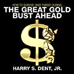 How to Survive (and Thrive) During the Great Gold Bust Ahead | Harry S. Dent Jr.