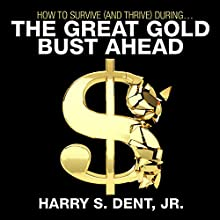 How to Survive (and Thrive) During the Great Gold Bust Ahead Speech by Harry S. Dent Jr. Narrated by Harry S. Dent Jr.