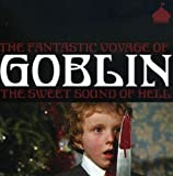 Fantastic Voyage of Goblin: Sweet Sound of Hell by GOBLIN (2007-03-13)