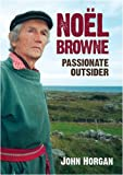 Noel Browne Passionate Outsider (0717146022) by Horgan, John
