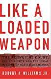 Like a Loaded Weapon: The Rehnquist Court, Indian Rights, and the Legal History of Racism in America (Indigenous Americas)