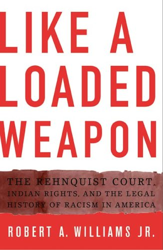 Like a Loaded Weapon: The Rehnquist Court, Indian Rights,...