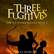 Three Fugitives: The Six Stones Trilogy, Book 1 | [Nat Howler]