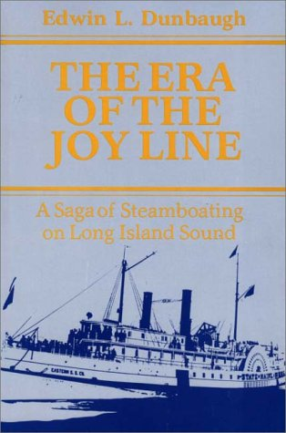 The Era of the Joy Line: A Saga of Steamboating on Long Island Sound (Contributions in Economics and Economic History), Edwin L. Dunbaugh