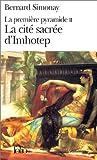 La Premi�re pyramide II : La Cit� sacr�e d'Imhotep par Simonay