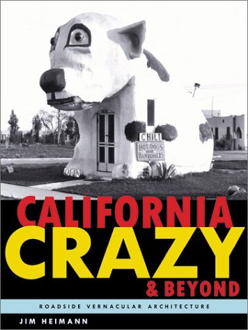 California Crazy and Beyond: Roadside Vernacular Architecture, Heimann, Jim