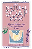 img - for The Natural Soap Book: Making Herbal and Vegetable-Based Soaps by Susan Miller Cavitch (1995-01-08) book / textbook / text book