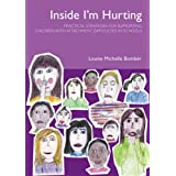 Inside I'm Hurting: Practical Strategies for Supporting Children with Attachment Difficulties in Schoolsby Louise Bomber
