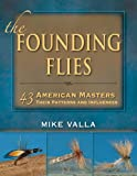 The Founding Flies: 43 American Masters, Their Patterns, and Influences