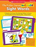 File-Folder Games in Color: Sight Words: 10 Ready-to-Go Games That Motivate Children to Practice and Strengthen Essential Reading Skills-Independently!