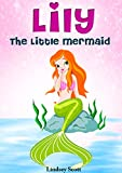 Books for Kids: Lily the Little Mermaid (Mermaid Books for Kids, Children's Books, Kids Books, Bedtime Stories For Kids) (The Mermaid Stories: Kids Fantasy Books Book 2)