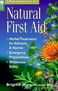 Natural First Aid: Herbal Treatments for Ailments & Injuries Emergency Preparedness Wilderness Safety (Storey Medicinal Herb Guide) by Brigitte Mars