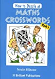 Neale Blincoe How to Dazzle at Maths Crosswords: Book 1: Bk.1