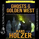 Ghosts of the Golden West: The Hans Holzer Digital Collection Audiobook by Hans Holzer Narrated by Tom Pile