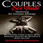 Couples Sex Guide: Mastering the Intimate Massage | Dominique Atkinson