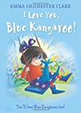 I Love You, Blue Kangaroo (0006646840) by Chichester Clark, Emma