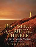 Becoming a Critical Thinker: A User Friendly Manual (4th Edition)