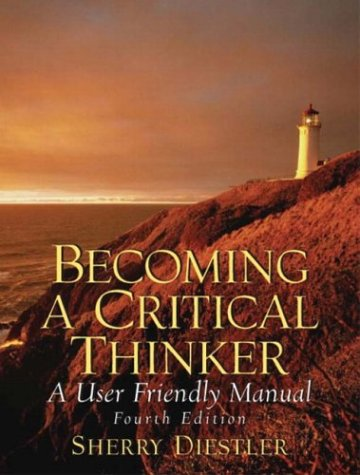 Becoming a Critical Thinker: A User Friendly Manual
