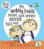 My Wobbly Tooth Must Not Ever Never Fall Out (Charlie and Lola) (0141382406) by Lauren Child