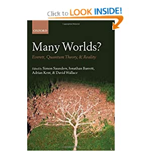 Many Worlds?: Everett, Quantum Theory, and Reality Simon Saunders, Jonathan Barrett, Adrian Kent and David Wallace