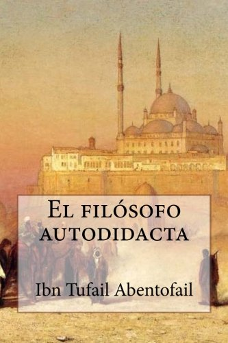 El filosofo autodidacta  [Abentofail, Ibn Tufail] (Tapa Blanda)