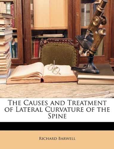 The Causes and Treatment of Lateral Curvature of the Spine