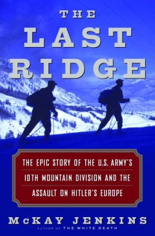 The Last Ridge: The Epic Story of the U.S. Army's 10th Mountain Division and the Assault on Hitler's Europe, Mckay Jenkins