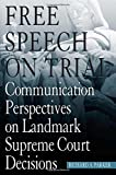 img - for Free Speech On Trial: Communication Perspectives on Landmark Supreme Court Decisions book / textbook / text book