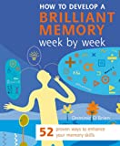 Dominic O'Brien How to Develop a Brilliant Memory (Week by Week Series): 50 Proven Ways to Enhance Your Memory Skills: 52 Proven Ways to Enhance Your Memory Skills