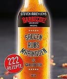 Steven Raichlens Barbecue Bible: Saucen, Rubs, Marinaden & Grillbutter: 222 Rezepte (German Edition)