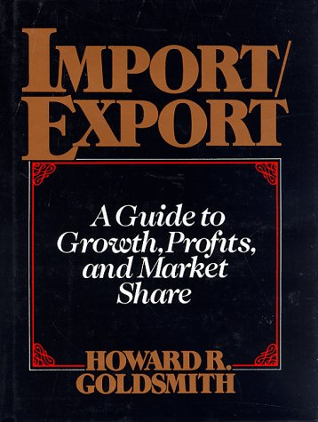 Import/Export: Guide to Growth, Profits and Market Share