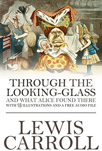 through-the-looking-glass-and-what-alice-found-there-with-18-illustrations-and-a-free-online-audio-f