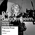 Peggy Guggenheim: The Shock of the Modern Audiobook by Francine Prose Narrated by Carrington MacDuffie
