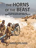 James Stejskal The Horns Of The Beast. The Swakop River Campaign And World War I In South-West Africa 1914-15
