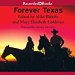 Forever Texas: Texas, the Way Those Who Lived It Wrote It | Mike Blakely,Mary Elizabeth Goldman