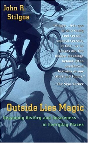Outside Lies Magic: Regaining History and Awareness in Everyday Places: John R. Stilgoe: 9780802713407: Amazon.com: Books