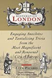 Restoration London: Engaging Anecdotes and Tantalizing Trivia from the Most Magnificent and Renowned City of Europe (038073236X) by Liza Picard