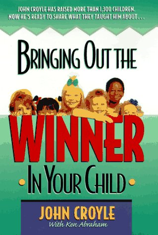 Bringing Out the Winner in Your Child, JOHN CROYLE, KEN ABRAHAM