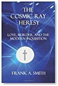 The Cosmic Ray Heresy: Forbidden Love, Murder, and the Modern Inquisition
