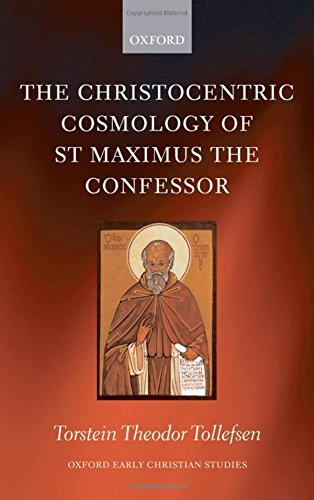 The Christocentric Cosmology of St Maximus the Confessor (Oxford Early Christian Studies)